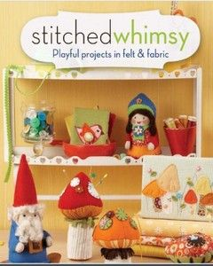 Stitched Whimsy: A Playful Pairing of Felt & Fabric [Paperback] - Sweet Felt  Playthings With a Retro Flair.