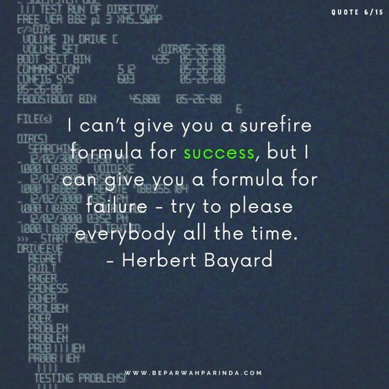 deep quotes that make you think beparwah parinda I can't give you a surefire formula for success, but I can give you a formula for failure - try to please everybody all the time. - Herbert Bayard