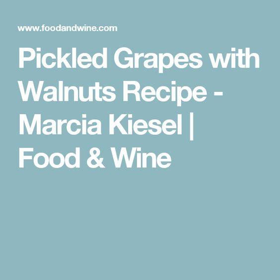 Pickled Grapes with Walnuts Recipe - Marcia Kiesel | Food & Wine