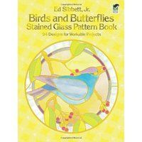 Birds and Butterflies Stained Glass Pattern Book: 94 Designs for Workable Projects