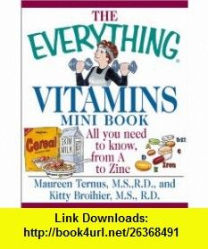 The Everything Vitamins Mini Book (Everything (Adams Media Mini)) (9781580626095) Maureen Ternus, Kitty Broihier , ISBN-10: 1580626092  , ISBN-13: 978-1580626095 ,  , tutorials , pdf , ebook , torrent , downloads , rapidshare , filesonic , hotfile , megaupload , fileserve