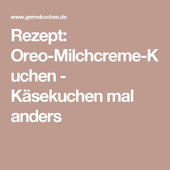 Rezept: Oreo-Milchcreme-Kuchen - Käsekuchen mal anders