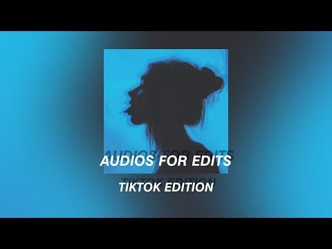 Audios For Edits Tiktok Edition 2020 Approved Youtube Edit Edition Songs