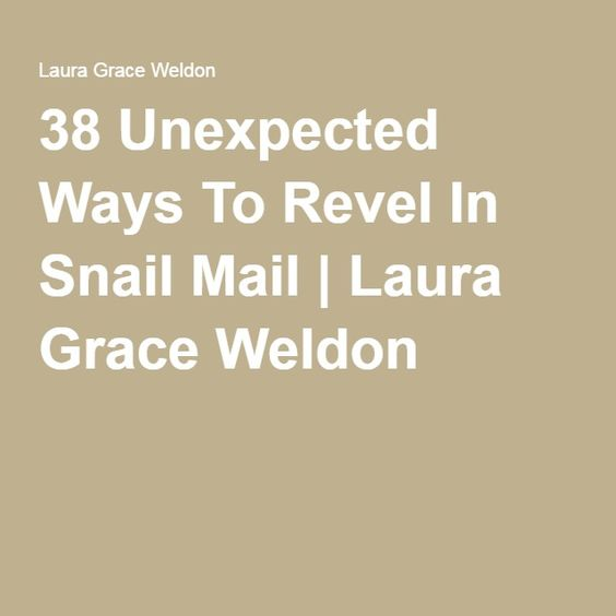 38 Unexpected Ways To Revel In Snail Mail | Laura Grace Weldon