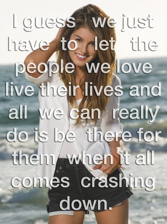 """90210, Annie - Quote  """"I guess we just have to let the people we love live their lives and all we can really do is be there for them when it all comes crashing down"""""""