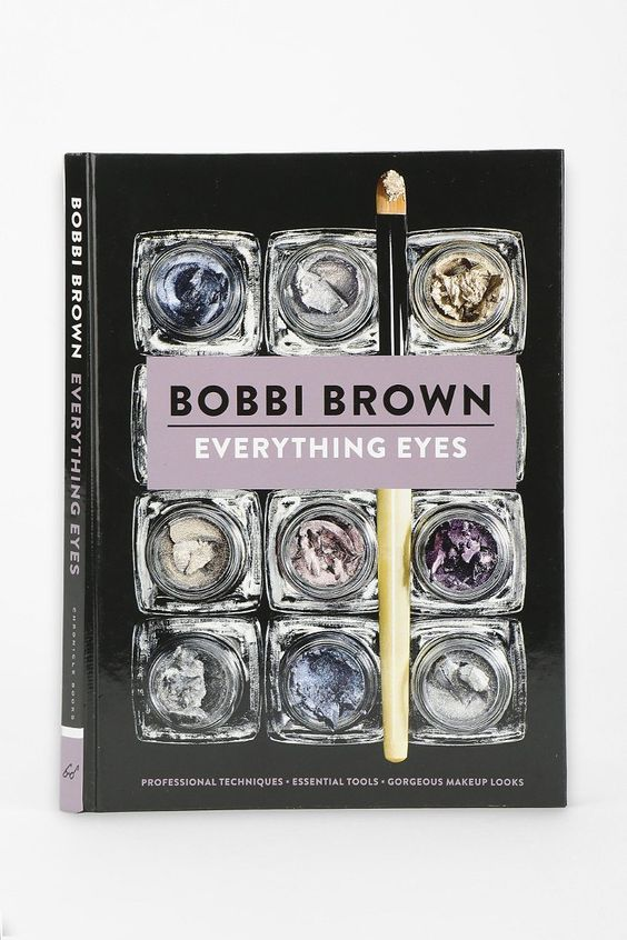 Everything Eyes: Professional Techniques * Essential Tools * Gorgeous Makeup Looks By Bobbi Brown