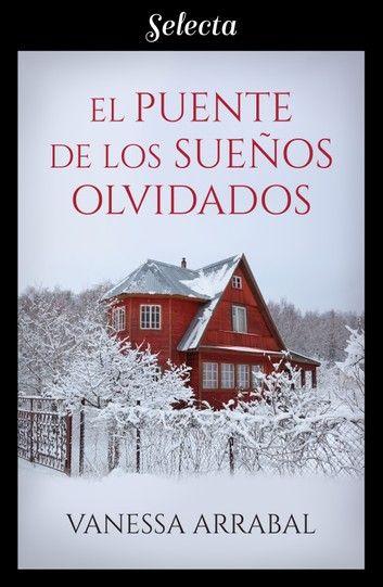 El Puente De Los Sueños Olvidados Ebook By Vanessa Arrabal Rakuten Kobo En 2020 Libros De Misterio Libros De Leer Libros De Lectura