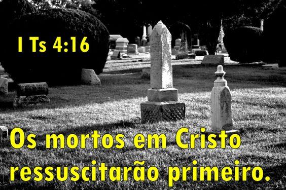 Pois, dada a ordem, com a voz do arcanjo e o ressoar da trombeta de Deus, o próprio Senhor descerá dos céus, e os mortos em Cristo ressuscitarão primeiro.