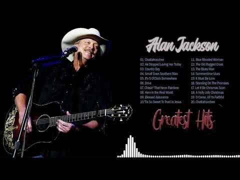 Alan Jackson Greatest Hits Full Album Best Songs Of Alan Jackson