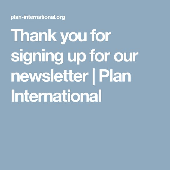 Thank you for signing up for our newsletter | Plan International