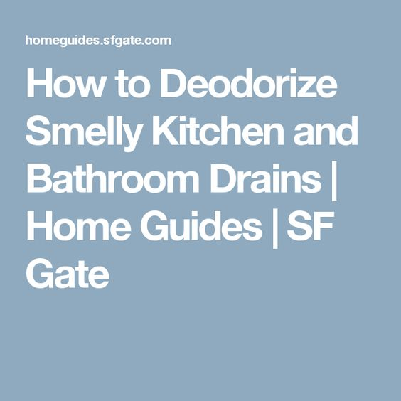 How to Deodorize Smelly Kitchen and Bathroom Drains | Home Guides | SF Gate