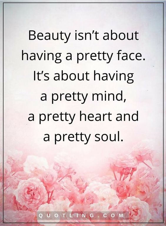 beauty quotes Beauty isn't about having a pretty face. It's about having a pretty mind, a pretty heart and a pretty soul.: