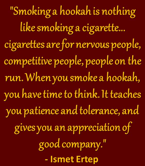 """Hookah Quote - """"Smoking a hookah is nothing like smoking a cigarette.. cigarettes are for nervous people, competitive people, people on the run. When you smoke a hookah, you have time to think. It teaches you patience and tolerance, and gives you an appreciation of good company."""" - Ismet Ertep  Come to Lux Lounge in West Bloomfield, MI to relax with friends at a premiere hookah lounge in an upscale atmosphere!  Call (248) 661-1300 for more information!"""