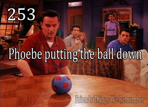 Friends #253 - Phoebe putting the ball down