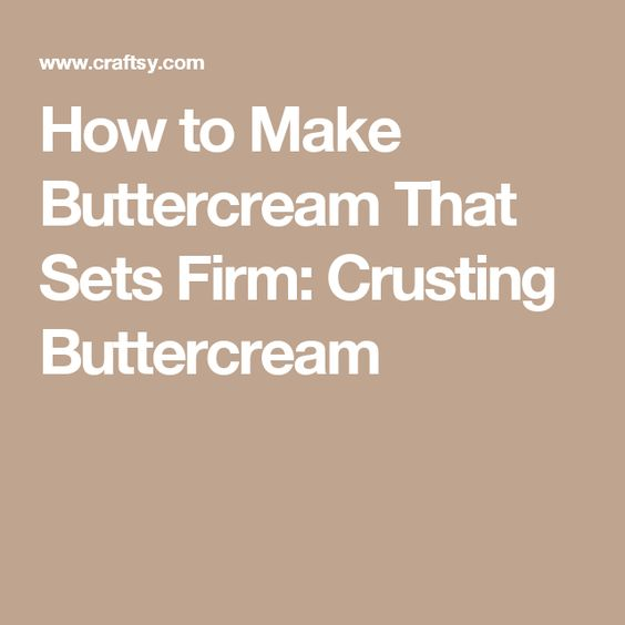 How to Make Buttercream That Sets Firm: Crusting Buttercream