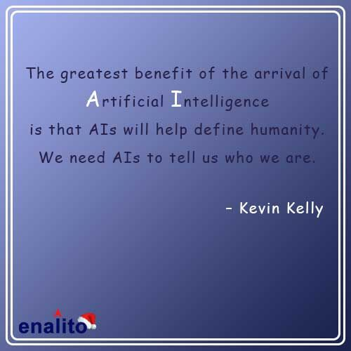 Greatest Benefit Of Ai Is That Ais Will Help Define Humanity We Need Ais To Tell Us Who We Are E Commerce Business To Tell Ecommerce