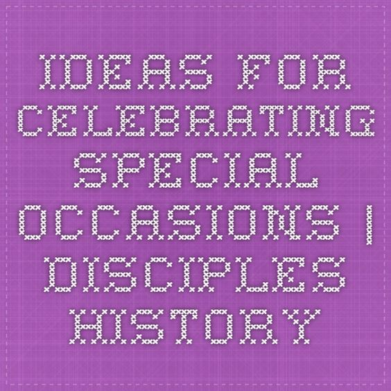 Ideas for Celebrating Special Occasions | Disciples History