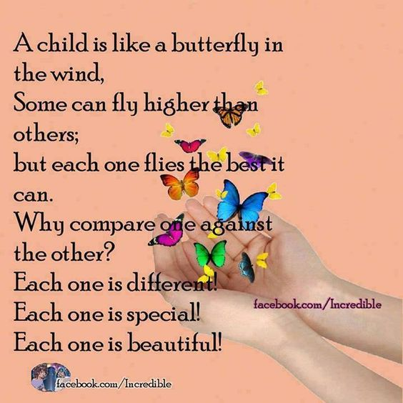 A child is like a butterfly in the wind. Some can fly higher...each one is different. Each one is special. Each one is beautiful.