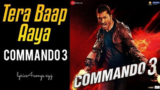 Tera Baap Aaya Lyrics Commando 3 Songs Love Songs Lyrics Bollywood Songs