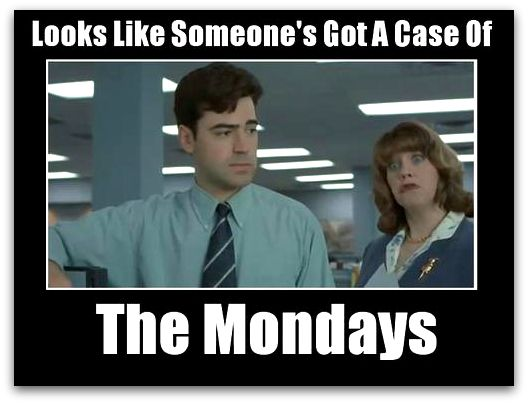 Office Space Case of the Mondays Good Stuff Pinterest