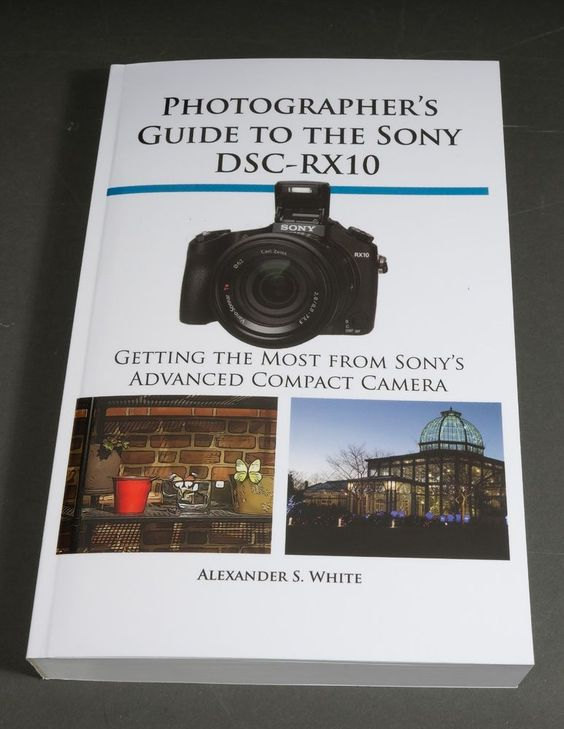 Full-Color Guide Book to the Sony DSC-RX10 Digital Camera - 486 Pages