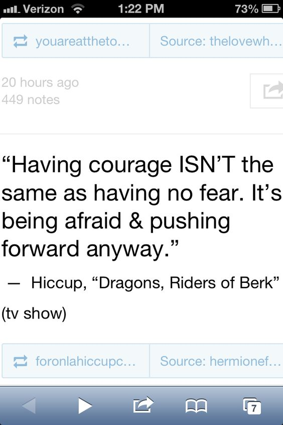 So true. Also reminds me of a quote from Doctor Who that the Third Doctor said: Courage isn't just the matter of not being frightened, you know, it's being afraid and doing what you have to do anyway.