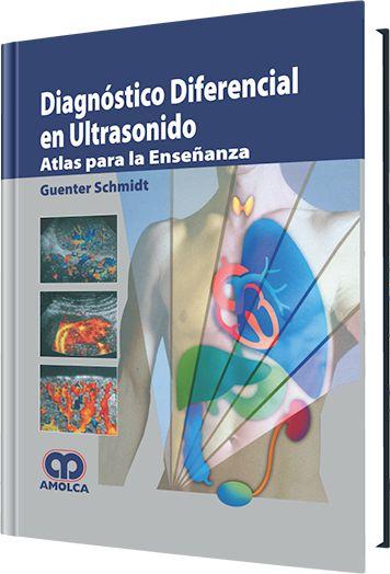 Amolca-Editorial orientada a Ciencias de la Salud » Diagnóstico Diferencial en Ultrasonido Atlas para la Enseñanza