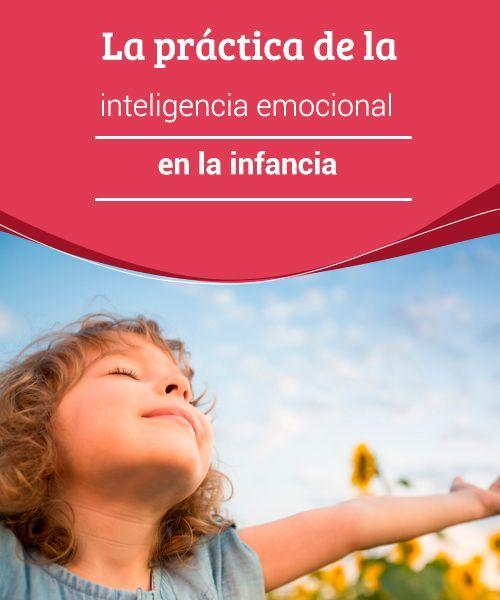 La Práctica De La Inteligencia Emocional En La Infancia Eres Mamá Inteligencia Emocional Emocional Infancia
