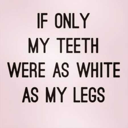 HAH! If you're a fair one, we can make your teeth as white as your legs! Call and ask us about our whitening services. #BlueRidgeOrthodontics: