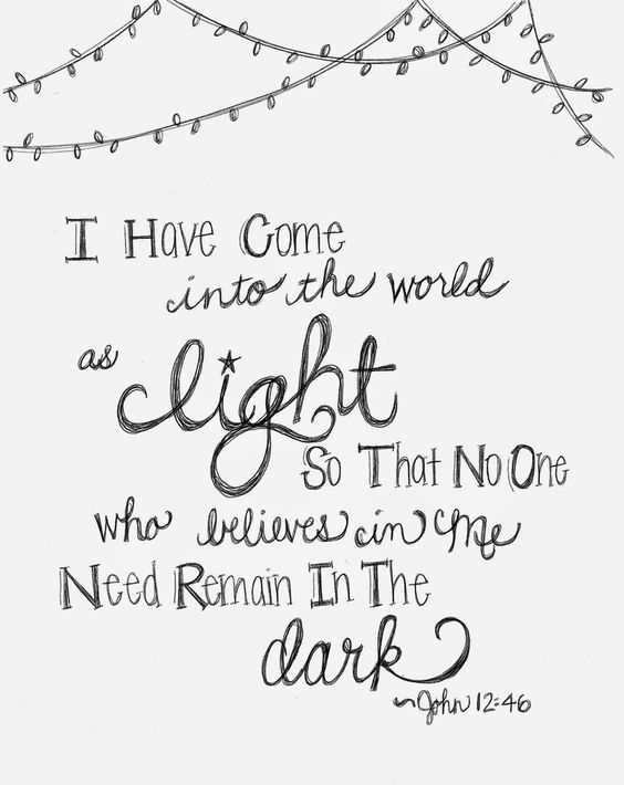 """I have come into the world as light so that no one who believes in me need remain in the dark."" ~John 12:46 Free Coloring Page:"