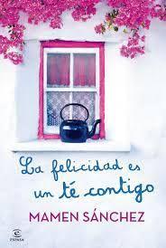 25 de Abril 2014 La felicidad es un te contigo- Mamen Sanchez
