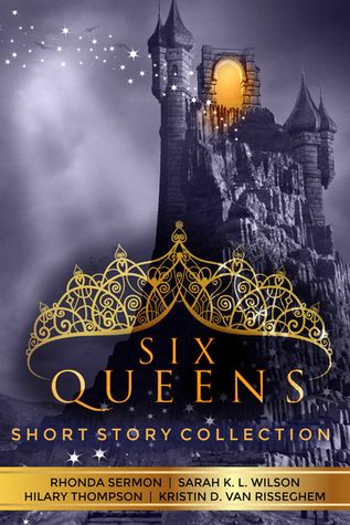 Tome Tender: Six Queens by Rhonda Sermon, Sarah K.L. Wilson, Hilary Thompson, Kristin D. Van Risseghem