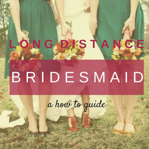 Long Distance Bridesmaid via @annicanicole #lifemodifier
