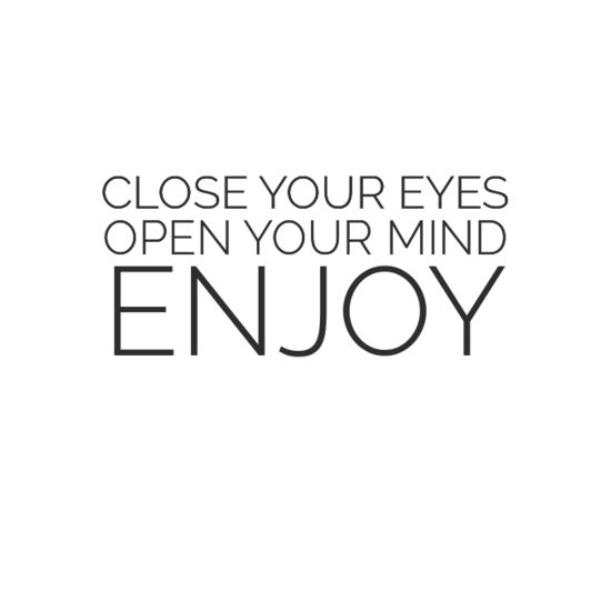 In Your Face Poster Close Your Eyes Open Your Mind Enjoy 1535808 Behappy Me Wisdom Quotes Inspirational Quotes Image Quotes