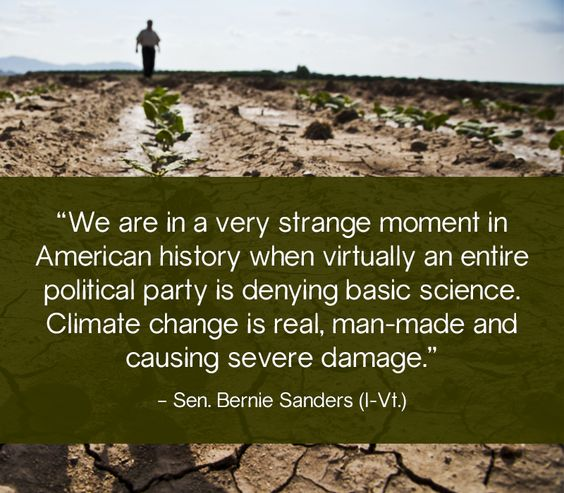 """We are in a very strange moment in American history when virtually an entire political party is denying basic science. Climate change is real, man-made and causing severe damage. Senator Bernie Sanders"