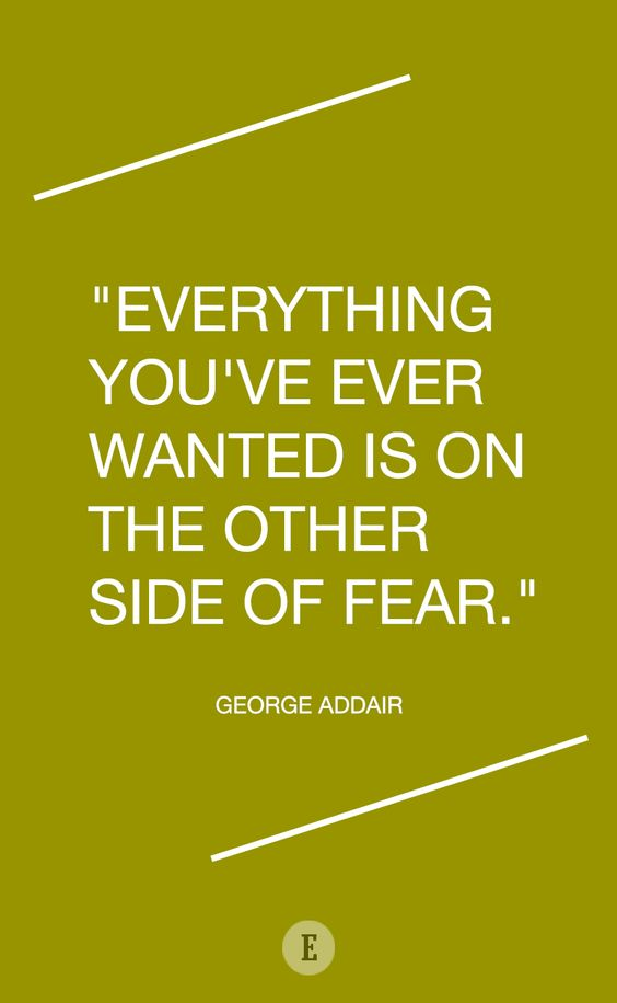 Conquer your fears. Quote by George Addair:
