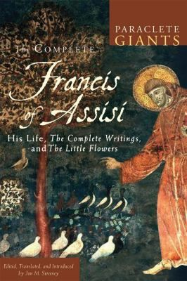 Cover image for The complete Francis of Assisi : his life, the complete writings, and The little flowers