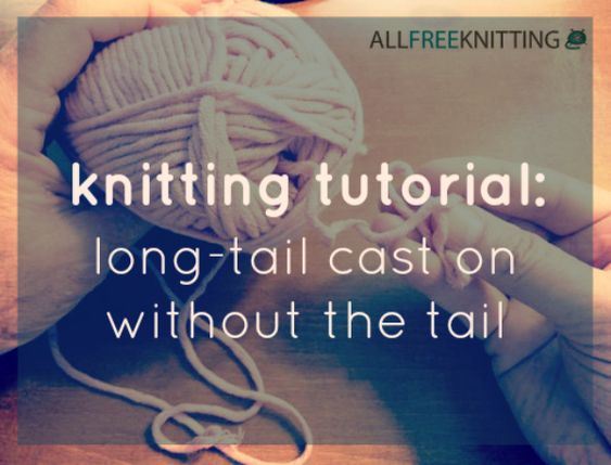Knitting Stitches Long Tail Cast On : Knitting Tutorial: Long-Tail Cast On Without The Tail Cable, Stitches and Y...