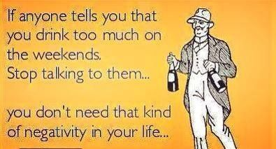 Drinking, The weekend and Negative people on Pinterest