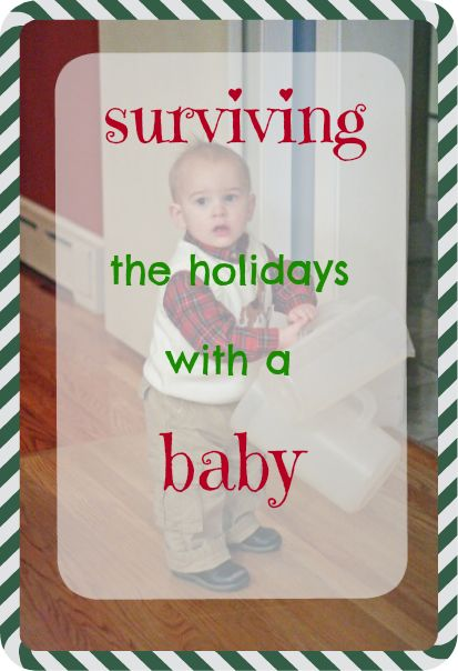 Tips for surviving the holiday season with a baby and/or toddler.  A little planning can make things go a lot smoother for EVERYONE. #tisthesqueezin #client