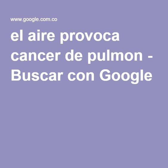 el aire provoca cancer de pulmon - Buscar con Google