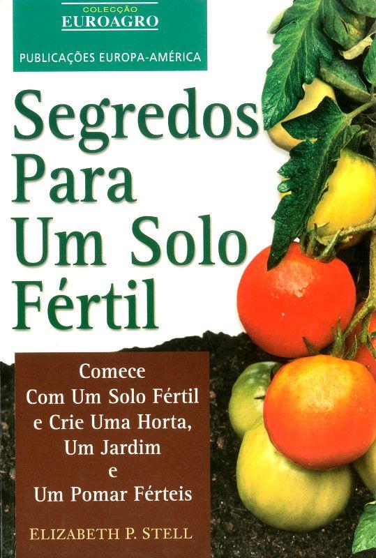 Segredos para um Solo Fértil - Comece com um solo fértil e crie uma horta, um jardim e um pomar férteis, por Elizabeth P. Stell €24,85