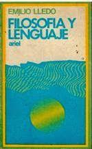 Filosofía y lenguaje / Emilio Lledó Barcelona : Ariel, 1970 http://absysnetweb.bbtk.ull.es/cgi-bin/abnetopac01?TITN=343432