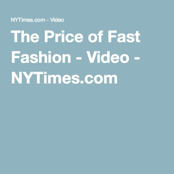 The Price of Fast Fashion - Video - NYTimes.com