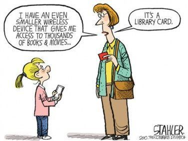 """""""I have an even smaller wireless device that gives me access to thousands of books & movies."""" """"It's a library card."""""""