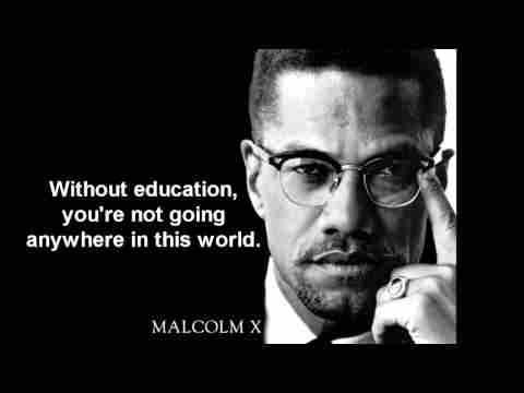 Without education, you are not going anywhere in this world. - Malcolm X  - http://sensequotes.com/malcolm-x-quotes-about-education/