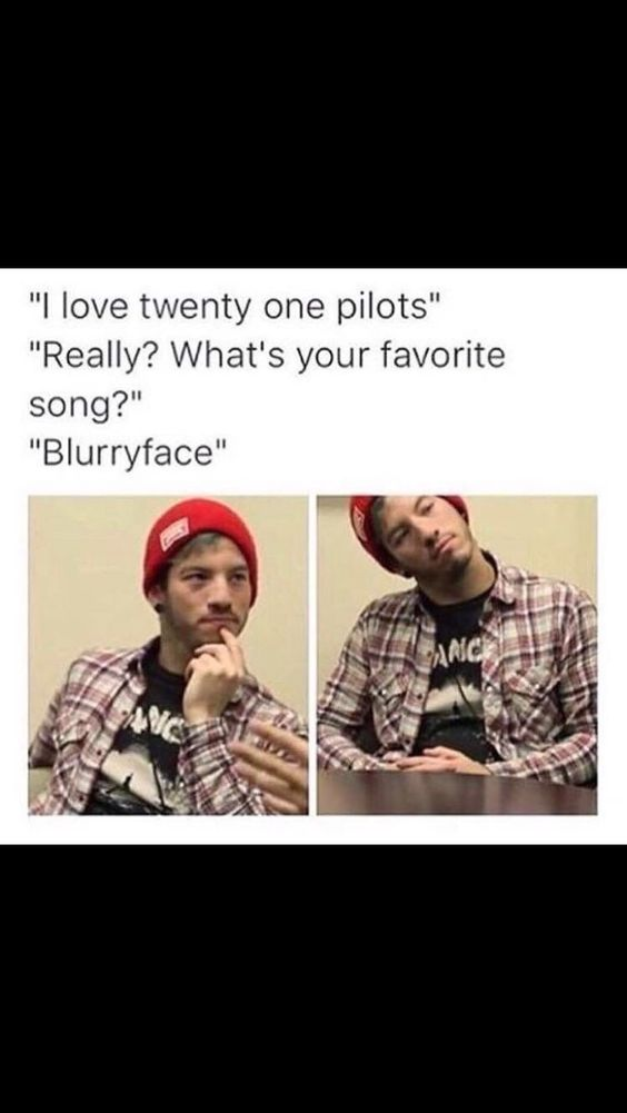 My friend isn't a HUGE fan of Twenty One Pilots, but even he knows that there is no song called Blurryface