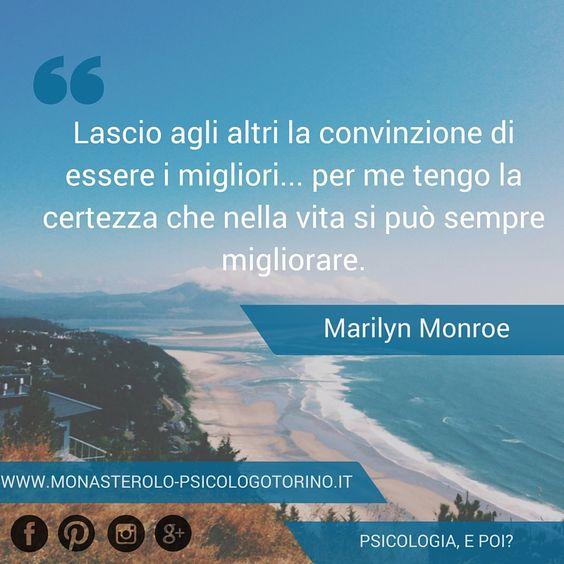 Lascio agli altri la convinzione di essere i migliori... per me tengo la certezza che nella vita si può sempre migliorare. #MarilynMonroe #Aforismi