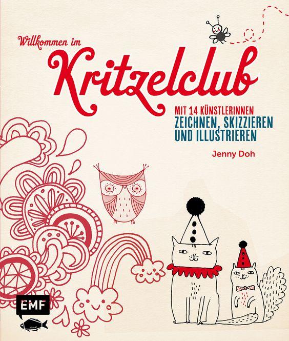 WILLKOMMEN IM KRITZELCLUB – Mit 15 Künstlern zeichnen, skizzieren und illustrieren, Herausgegeben von Jenny Doh, 96 Seiten, Softcover mit Naturpapier und Prägung, Format 22,0 x 26,0 cm, ISBN 978-3-86355-240-4, Bestellnr. 55240, 14,99€ (D) / 15,50€ (A), Bestellbar unter http://www.edition-m-fischer.de/index.php?id=20&tx_ttproducts_pi1[cat]=35&tx_ttproducts_pi1[backPID]=20&tx_ttproducts_pi1[product]=624&cHash=a542d9d35b