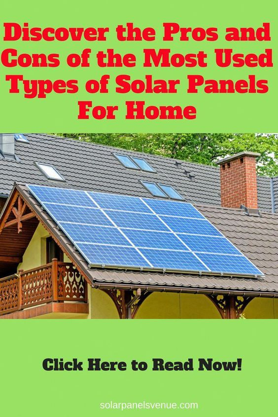 Solar Panels For Home Discover The Pros And Cons Of The Most Used Types Of Solar Panels Learn More Now A In 2020 Solar Panels Best Solar Panels Solar Panels For Home